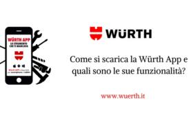 Come si scarica la Würth App e quali sono le sue funzionalità?