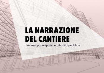 Raccontare il cantiere alla città e ai cittadini: processi partecipativi e dibattito pubblico per le grandi opere