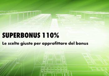 Superbonus 110%: fare le scelte giuste per sfruttare al meglio questa occasione